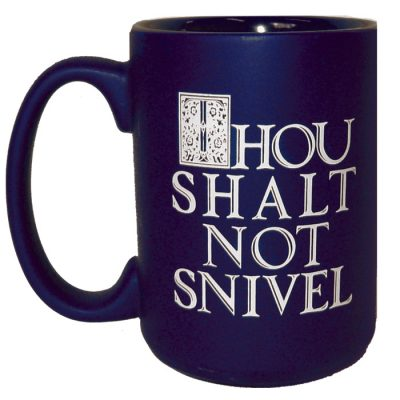 Thou Shalt Not Snivel Mug 16 oz.